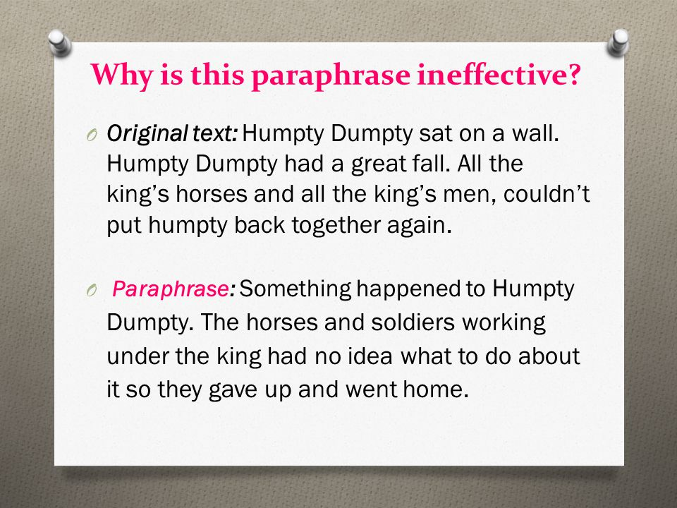 Why is this paraphrase ineffective. O Original text: Humpty Dumpty sat on a wall.