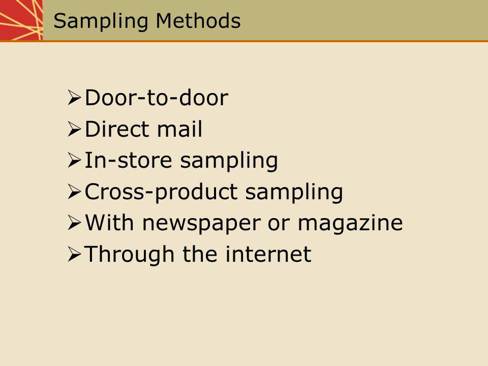 Sampling Methods Door-to-door Direct mail In-store sampling Cross-product sampling With newspaper or magazine Through the internet