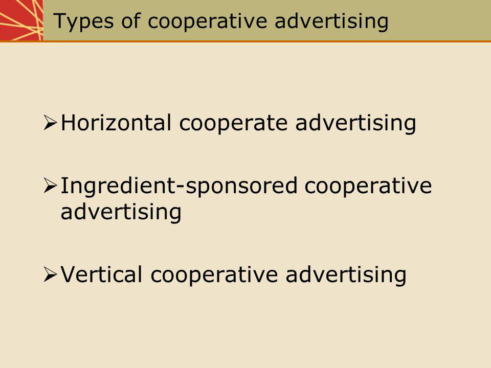 Types of cooperative advertising Horizontal cooperate advertising Ingredient-sponsored cooperative advertising Vertical cooperative advertising