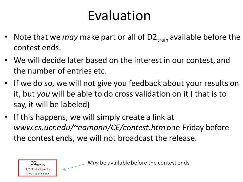 Evaluation Note that we may make part or all of D2 train available before the contest ends.