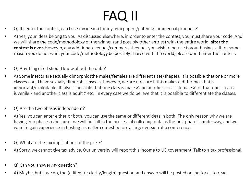 FAQ II Q) If I enter the contest, can I use my idea(s) for my own papers/patents/commercial products.