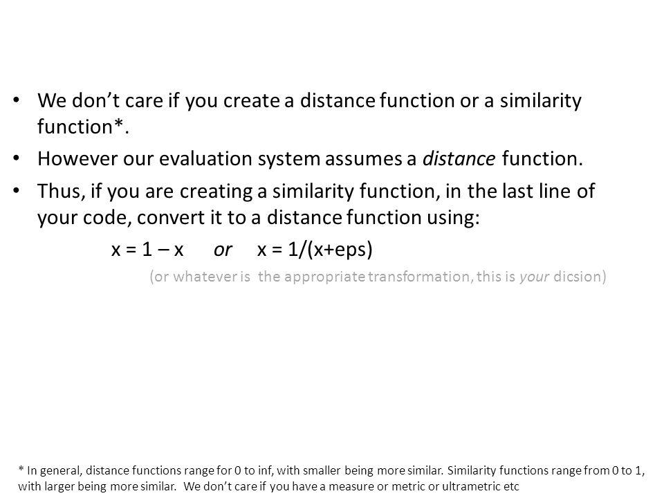 We dont care if you create a distance function or a similarity function*.