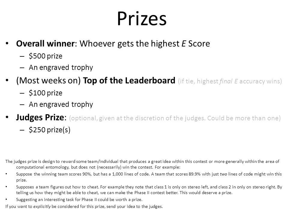 Prizes Overall winner: Whoever gets the highest E Score – $500 prize – An engraved trophy (Most weeks on) Top of the Leaderboard (if tie, highest final E accuracy wins) – $100 prize – An engraved trophy Judges Prize: (optional, given at the discretion of the judges.