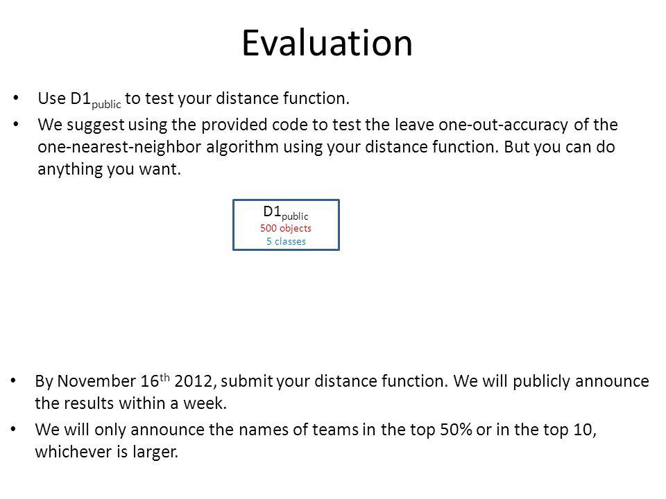 Evaluation Use D1 public to test your distance function.