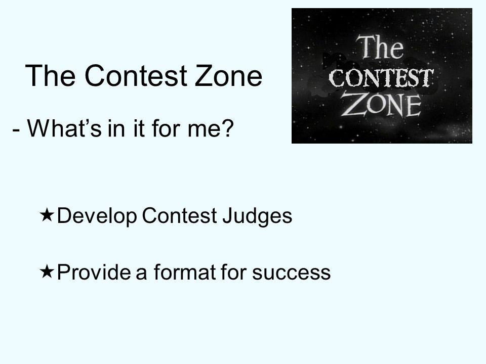 The Contest Zone Develop Contest Judges - Whats in it for me Provide a format for success