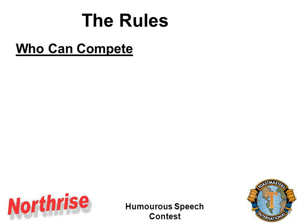 Humourous Speech Contest Who Can Compete Club must be of good standing The Rules