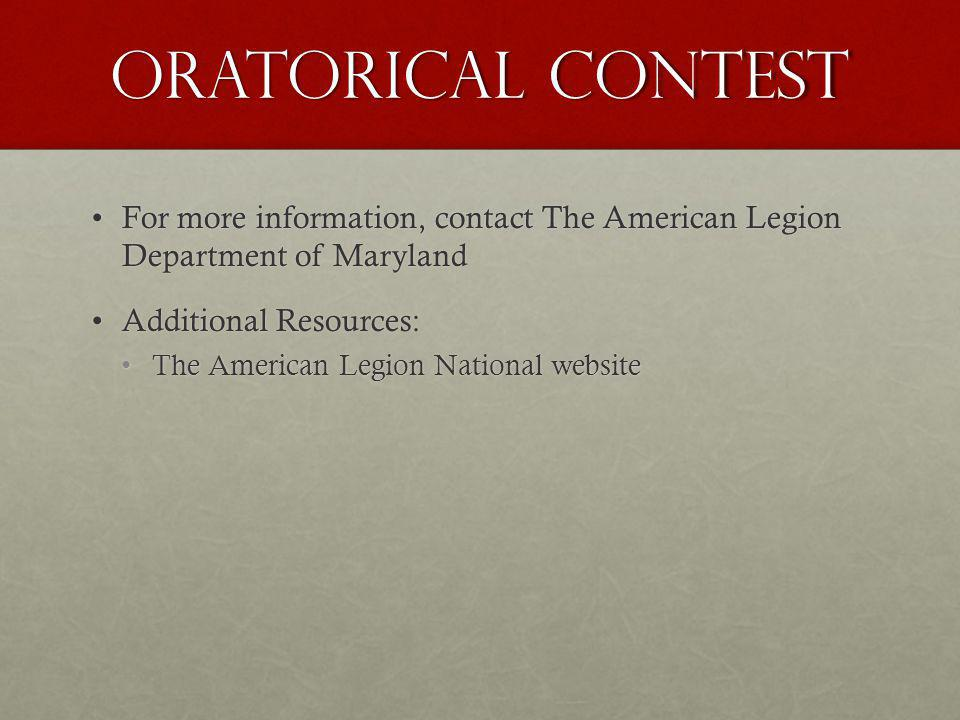 Oratorical contest For more information, contact The American Legion Department of MarylandFor more information, contact The American Legion Department of Maryland Additional Resources:Additional Resources: The American Legion National websiteThe American Legion National website