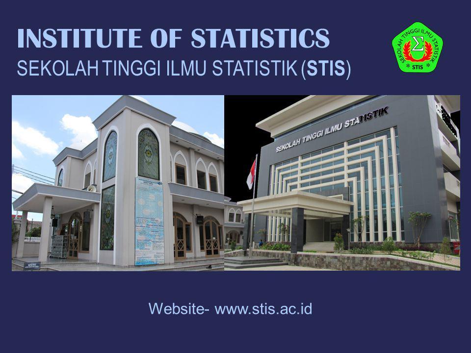 INSTITUTE OF STATISTICS SEKOLAH TINGGI ILMU STATISTIK ( STIS ) Website- www.stis.ac.id