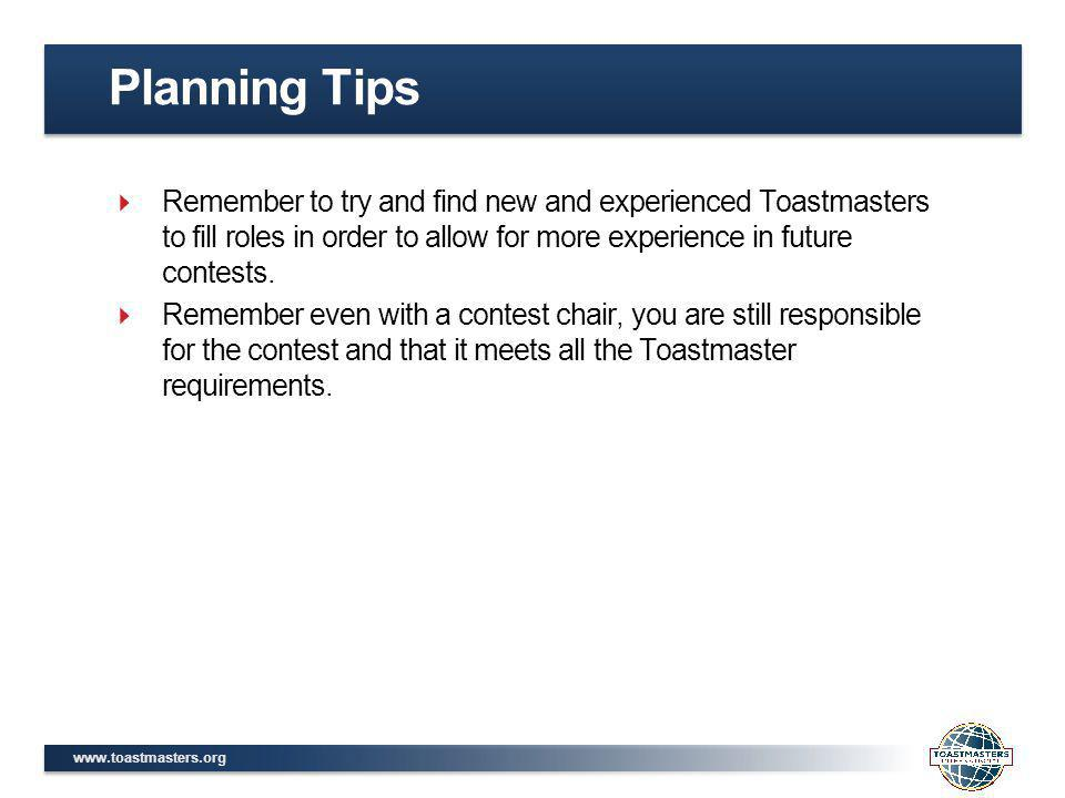 www.toastmasters.org Remember to try and find new and experienced Toastmasters to fill roles in order to allow for more experience in future contests.