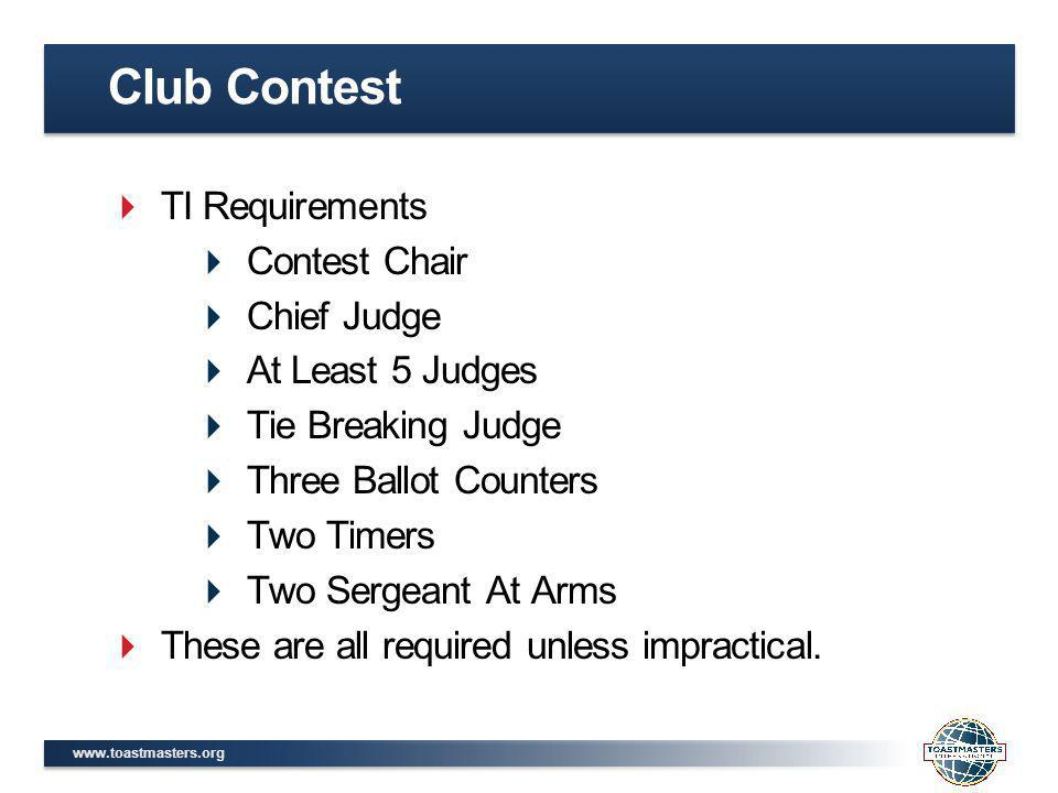 www.toastmasters.org TI Requirements Contest Chair Chief Judge (Usually the Divisions Chief Judge) At Least 5 Judges or equal representation Tie Breaking Judge Three Ballot Counters Two Timers Two Sergeant At Arms Area Contests