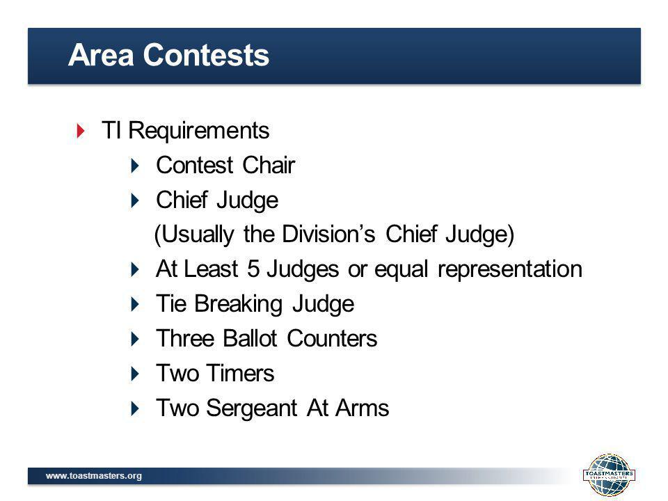 www.toastmasters.org TI Requirements Contest Chair Chief Judge At Least 7 Judges or equal representation Tie Breaking Judge Three Ballot Counters Two Timers Important Note: No Judge shall be a member of any club in which a contestant is a member.