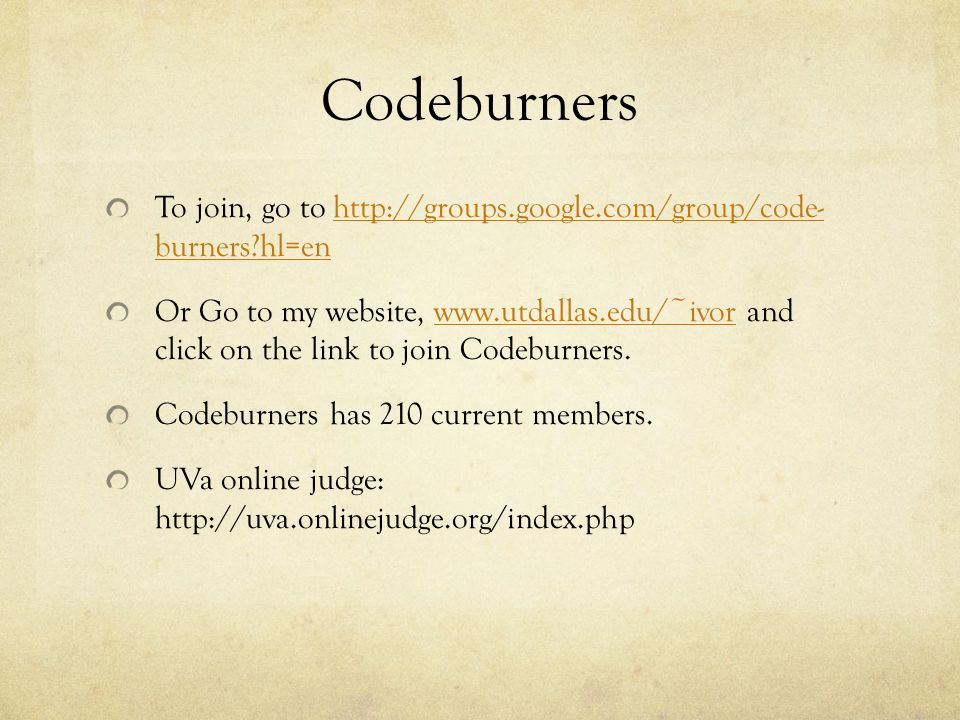 Codeburners To join, go to http://groups.google.com/group/code- burners?hl=enhttp://groups.google.com/group/code- burners?hl=en Or Go to my website, www.utdallas.edu/~ivor and click on the link to join Codeburners.www.utdallas.edu/~ivor Codeburners has 210 current members.