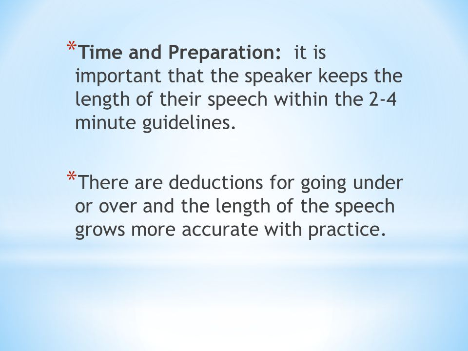 * Time and Preparation: it is important that the speaker keeps the length of their speech within the 2-4 minute guidelines.