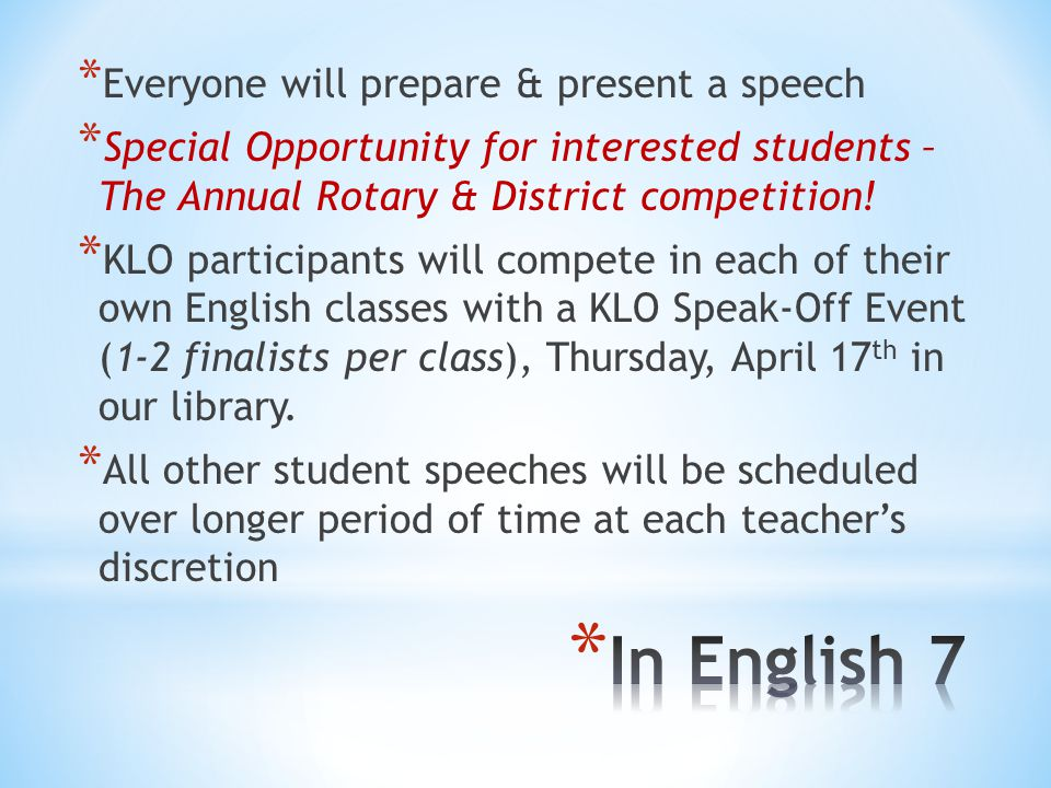* Everyone will prepare & present a speech * Special Opportunity for interested students – The Annual Rotary & District competition.