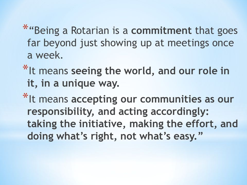 * Being a Rotarian is a commitment that goes far beyond just showing up at meetings once a week.