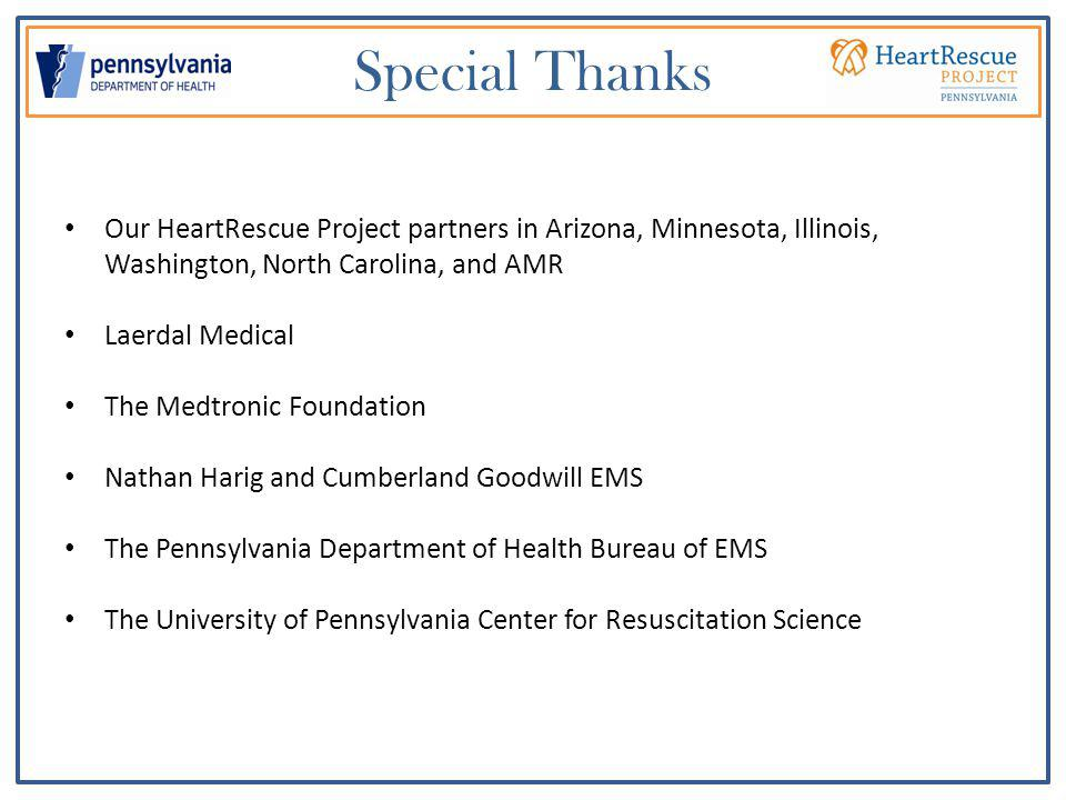Special Thanks Our HeartRescue Project partners in Arizona, Minnesota, Illinois, Washington, North Carolina, and AMR Laerdal Medical The Medtronic Fou