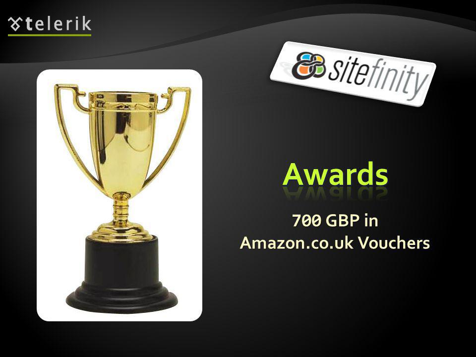 Awards for the Sitefinity Templates category Awards for the Sitefinity Templates category 1 st prize – 200 GBP as Amazon.co.uk voucher 1 st prize – 200 GBP as Amazon.co.uk voucher 2 nd prize – 100 GBP as Amazon.co.uk voucher 2 nd prize – 100 GBP as Amazon.co.uk voucher 3 rd prize – 50 GBP as Amazon.co.uk voucher 3 rd prize – 50 GBP as Amazon.co.uk voucher Awards for the Sitefinity Widgets category Awards for the Sitefinity Widgets category 1 st prize – 200 GBP as Amazon.co.uk voucher 1 st prize – 200 GBP as Amazon.co.uk voucher 2 nd prize – 100 GBP as Amazon.co.uk voucher 2 nd prize – 100 GBP as Amazon.co.uk voucher 3 rd prize – 50 GBP as Amazon.co.uk voucher 3 rd prize – 50 GBP as Amazon.co.uk voucher Interview for Job in Telerik Interview for Job in Telerik 7