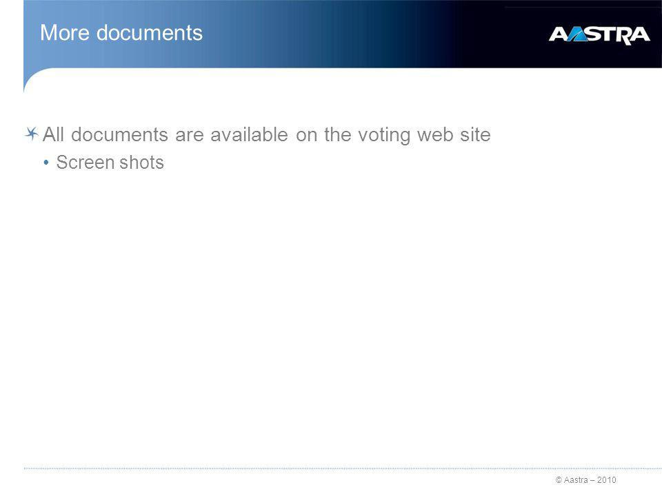 © Aastra – 2010 More documents All documents are available on the voting web site Screen shots