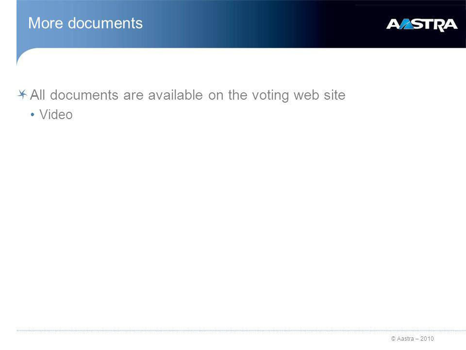 © Aastra – 2010 More documents All documents are available on the voting web site Video
