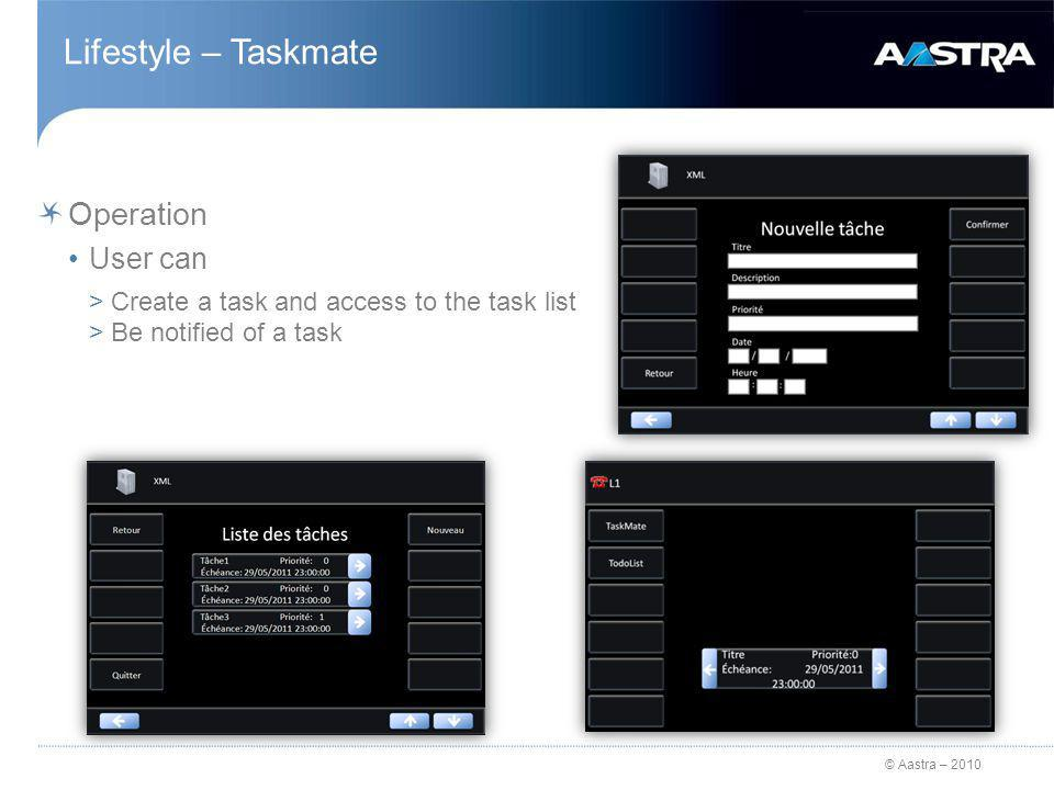 © Aastra – 2010 Lifestyle – Taskmate Operation User can >Create a task and access to the task list >Be notified of a task