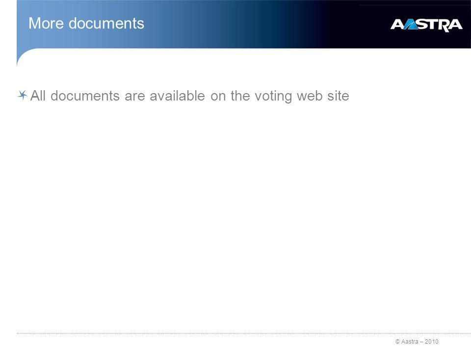 © Aastra – 2010 More documents All documents are available on the voting web site