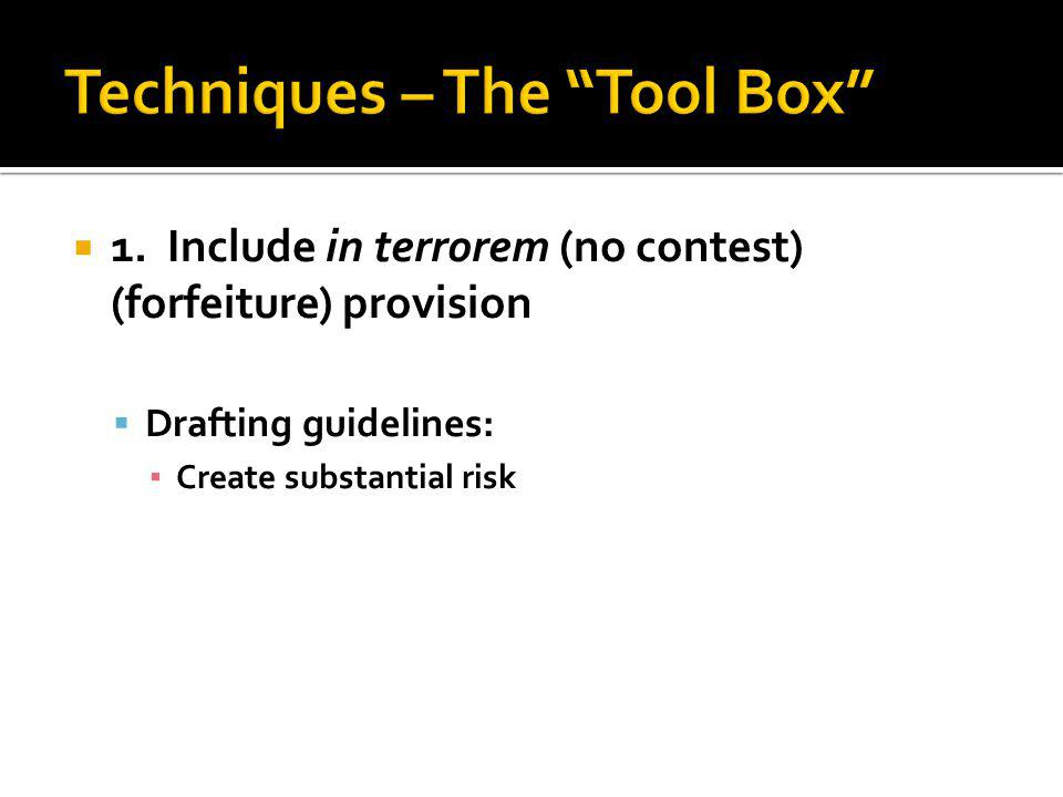 1. Include in terrorem (no contest) (forfeiture) provision Drafting guidelines: Create substantial risk