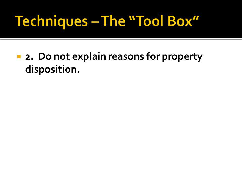 2. Do not explain reasons for property disposition.