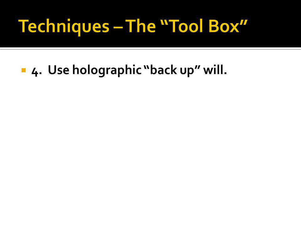 4. Use holographic back up will.