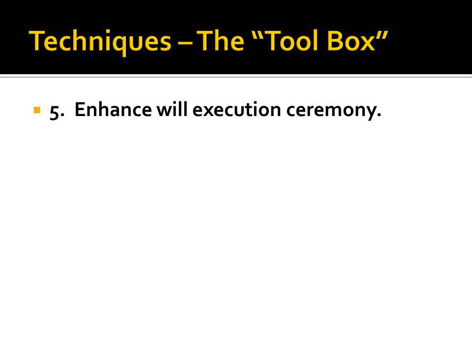 5. Enhance will execution ceremony.