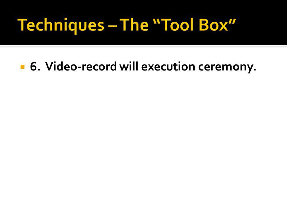 6. Video-record will execution ceremony.