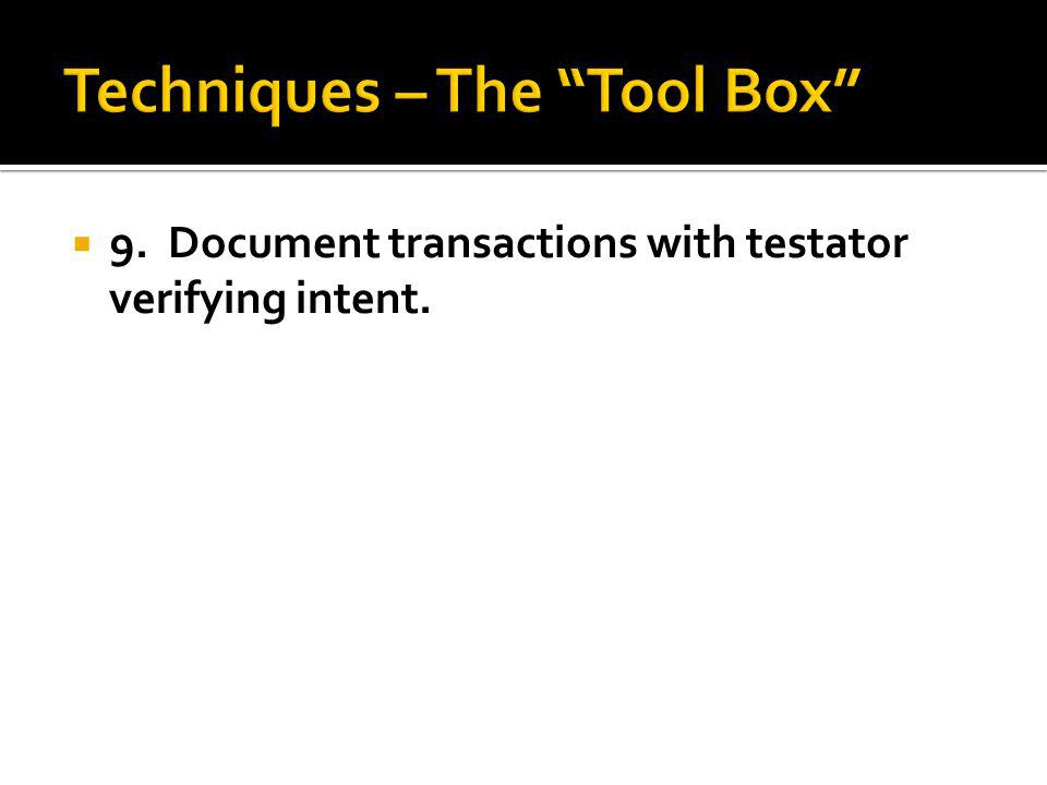9. Document transactions with testator verifying intent.