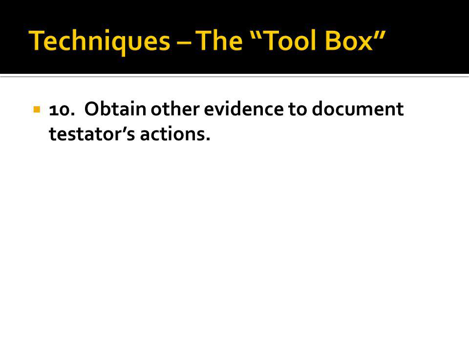 10. Obtain other evidence to document testators actions.