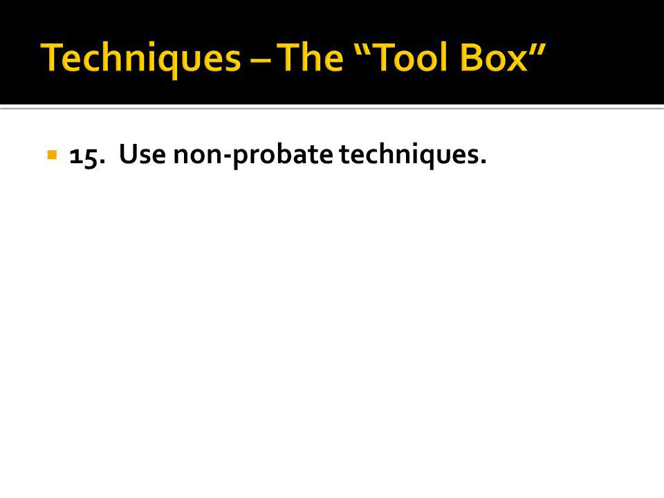 15. Use non-probate techniques.