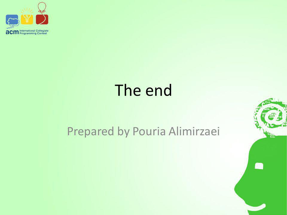 The end Prepared by Pouria Alimirzaei