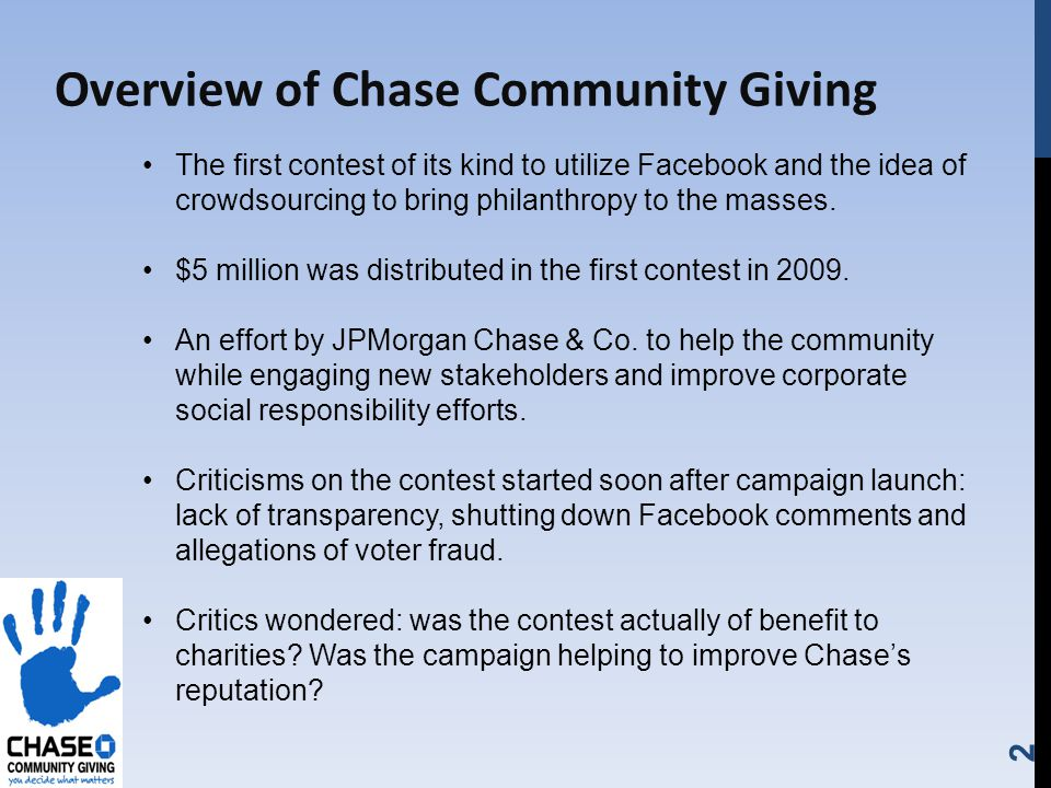 2 Overview of Chase Community Giving The first contest of its kind to utilize Facebook and the idea of crowdsourcing to bring philanthropy to the masses.