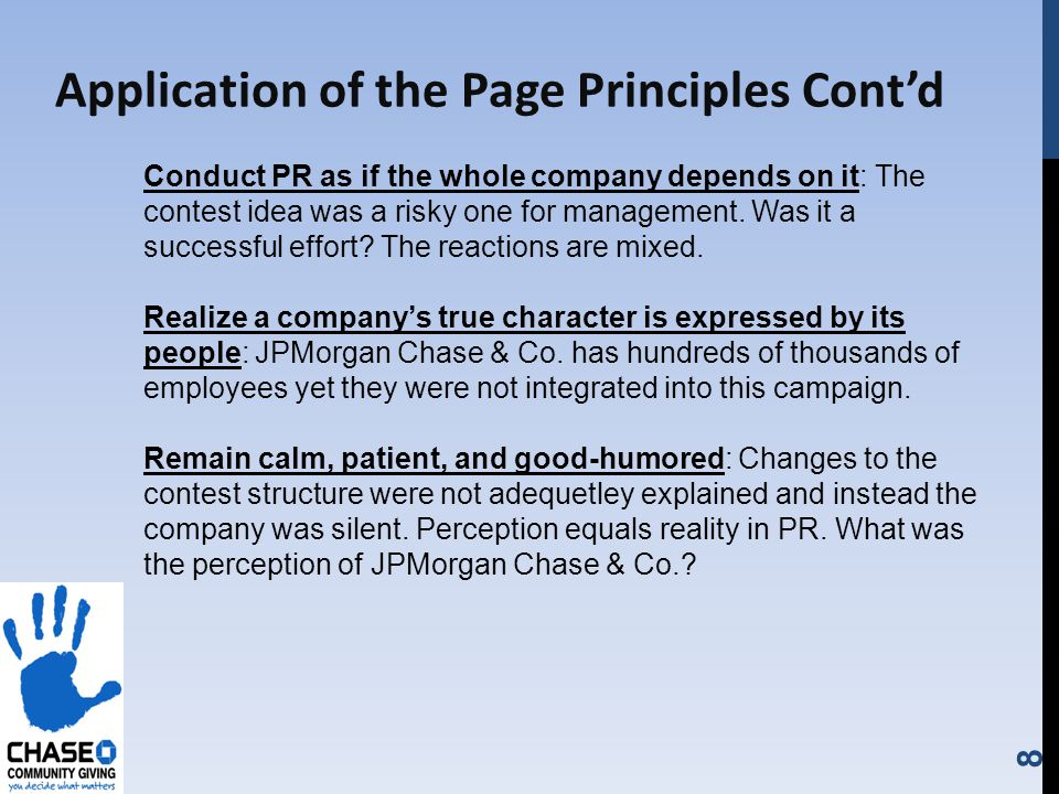 8 Application of the Page Principles Contd Conduct PR as if the whole company depends on it: The contest idea was a risky one for management.