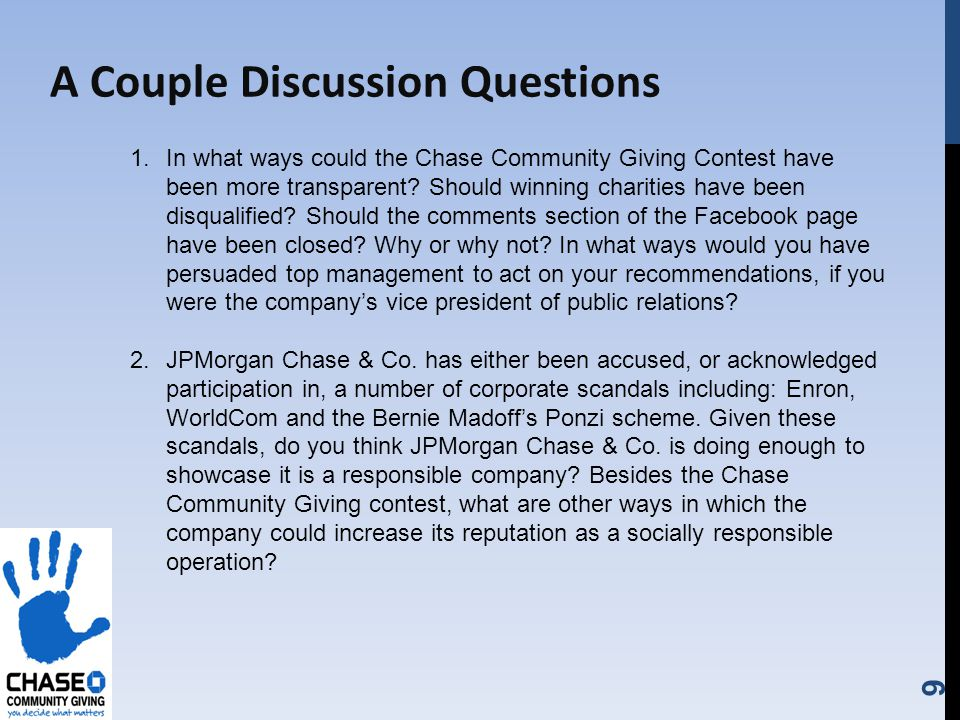 9 A Couple Discussion Questions 1.In what ways could the Chase Community Giving Contest have been more transparent.