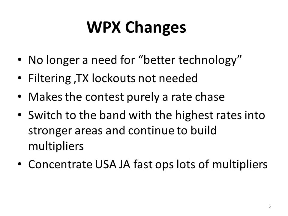 Rules Change example 2011CQ WPX Multi Single was one transmitter However one other transmitter could be used on another band if the contact(s) was with a new multiplier 2012 CQ WPX Multi Single is one transmitter No other transmitters can be used.