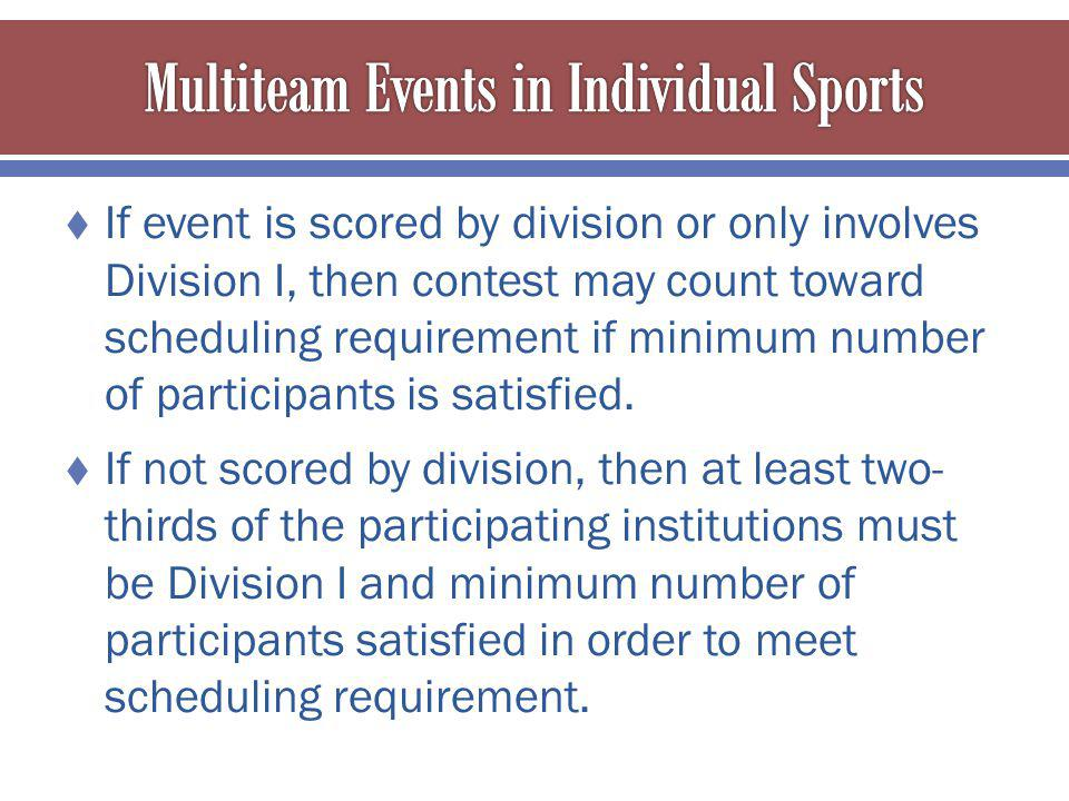 If event is scored by division or only involves Division I, then contest may count toward scheduling requirement if minimum number of participants is satisfied.