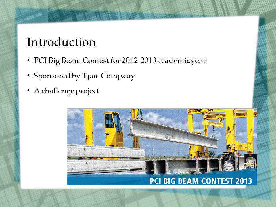 Introduction PCI Big Beam Contest for 2012-2013 academic year Sponsored by Tpac Company A challenge project