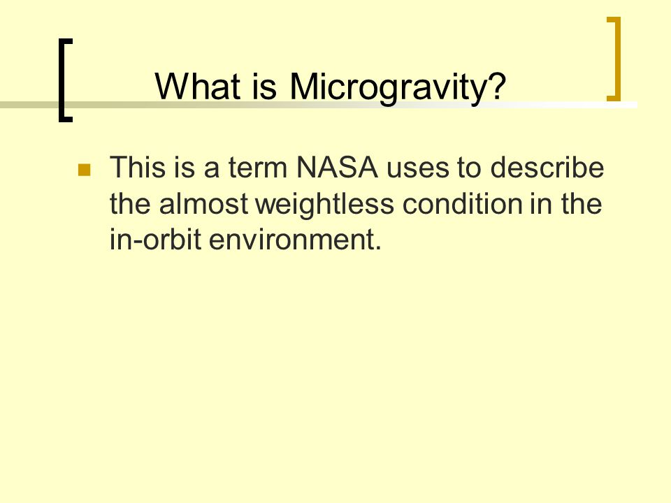 What is Microgravity? This is a term NASA uses to describe the almost weightless condition in the in-orbit environment.