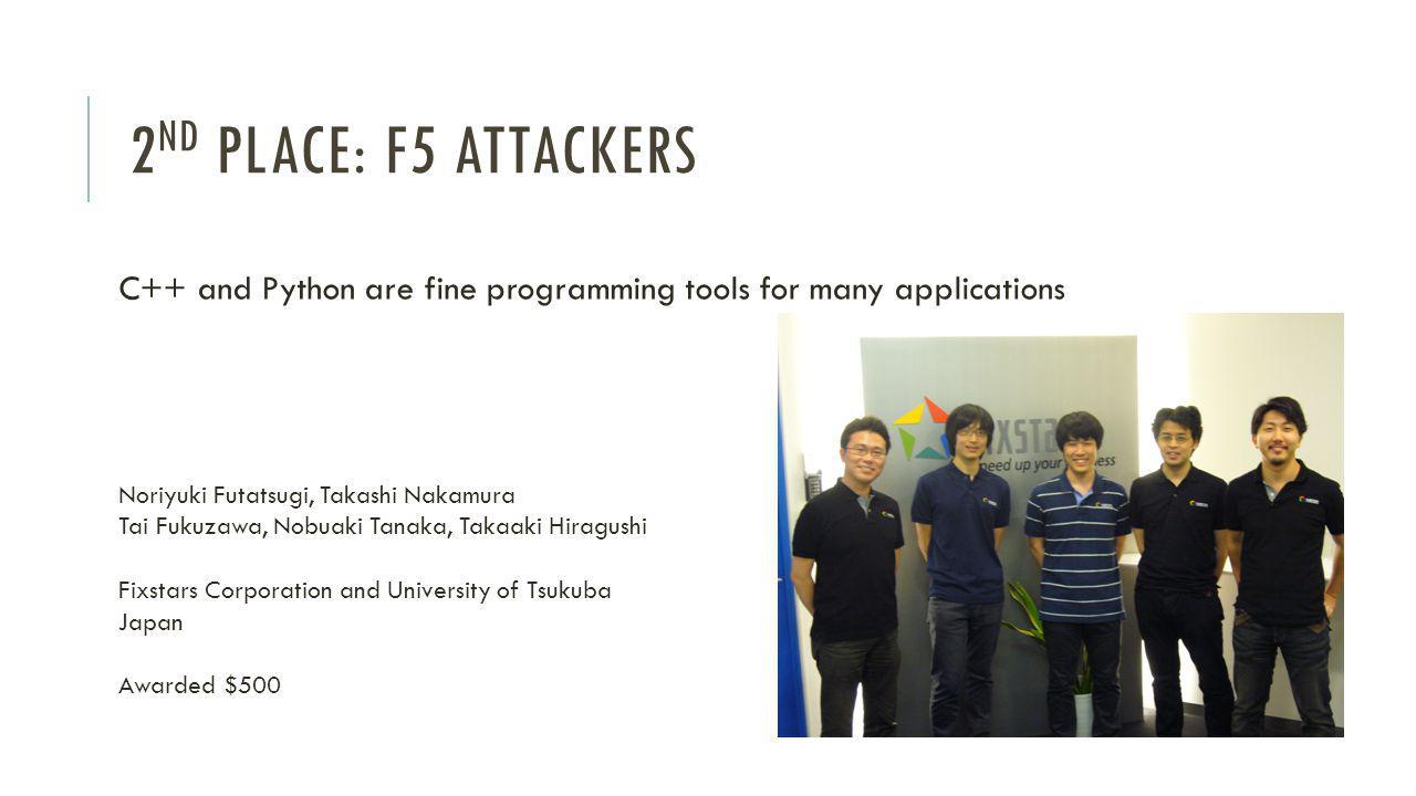2 ND PLACE: F5 ATTACKERS C++ and Python are fine programming tools for many applications Noriyuki Futatsugi, Takashi Nakamura Tai Fukuzawa, Nobuaki Tanaka, Takaaki Hiragushi Fixstars Corporation and University of Tsukuba Japan Awarded $500
