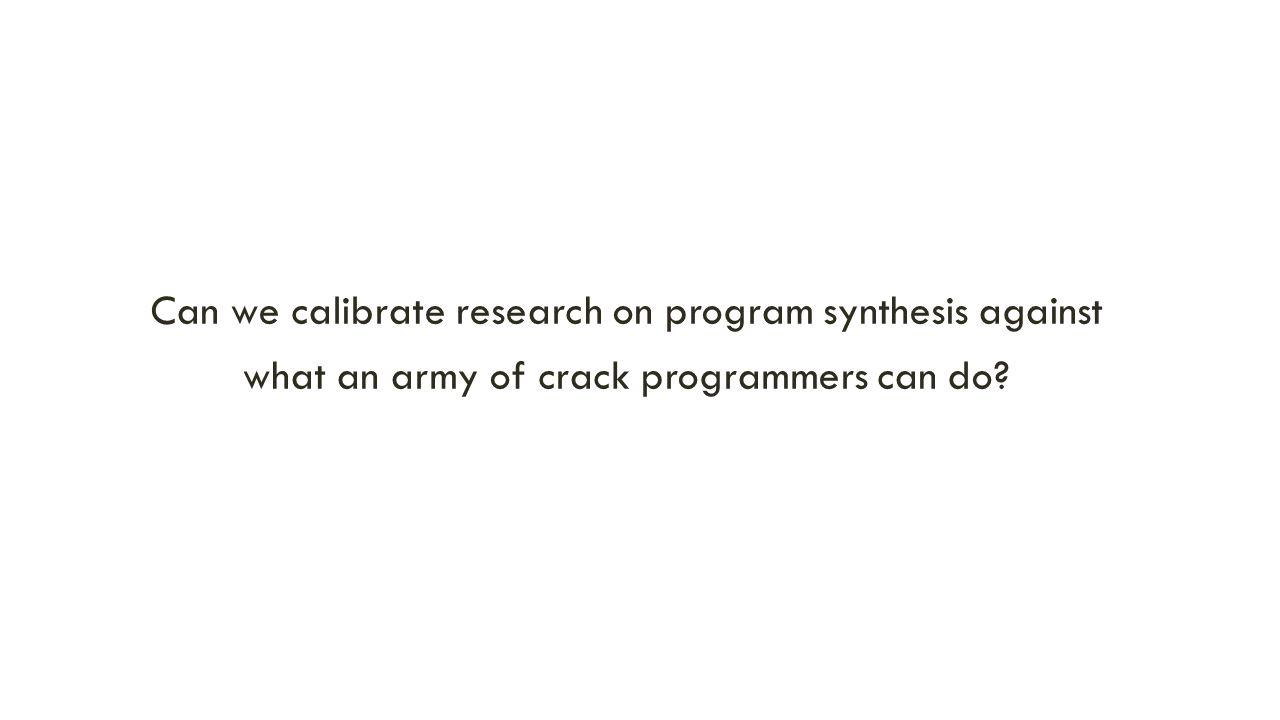Can we calibrate research on program synthesis against what an army of crack programmers can do