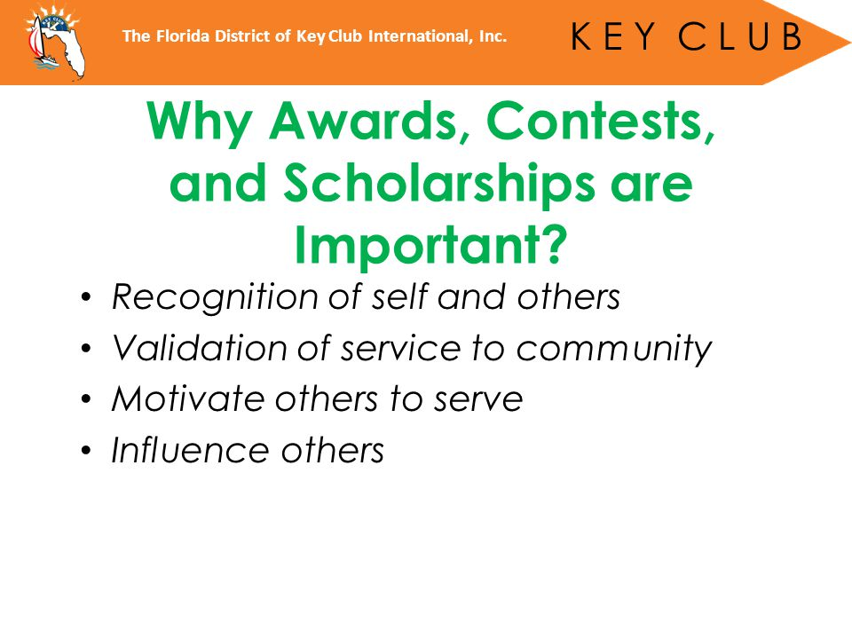 Recognition of self and others Validation of service to community Motivate others to serve Influence others Why Awards, Contests, and Scholarships are Important.