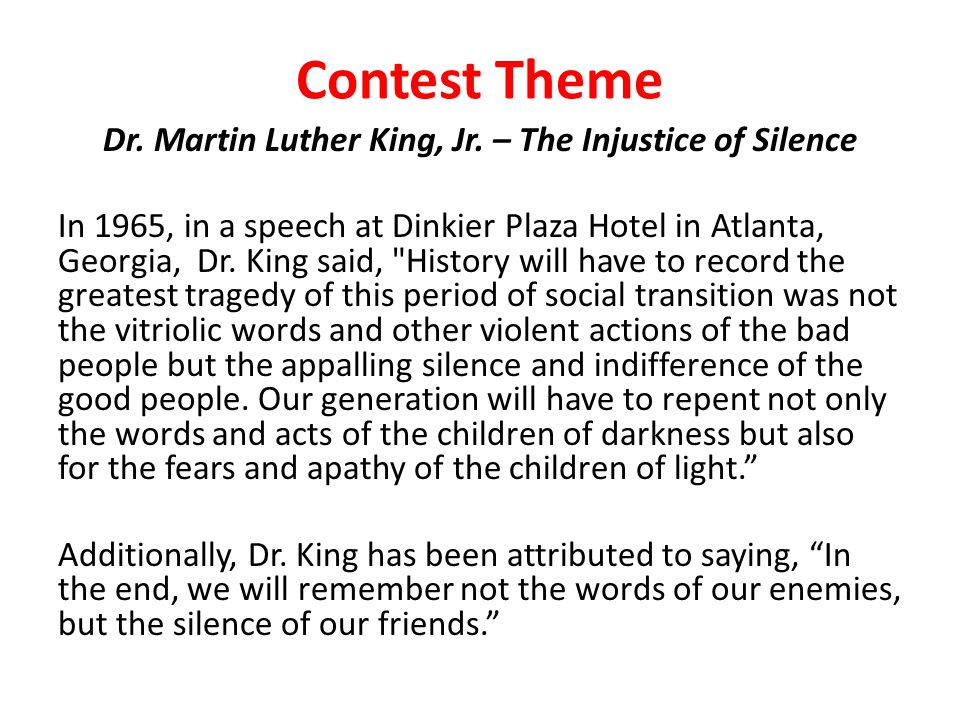 Contest Theme Dr.Martin Luther King, Jr. – The Injustice of Silence In keeping with Dr.