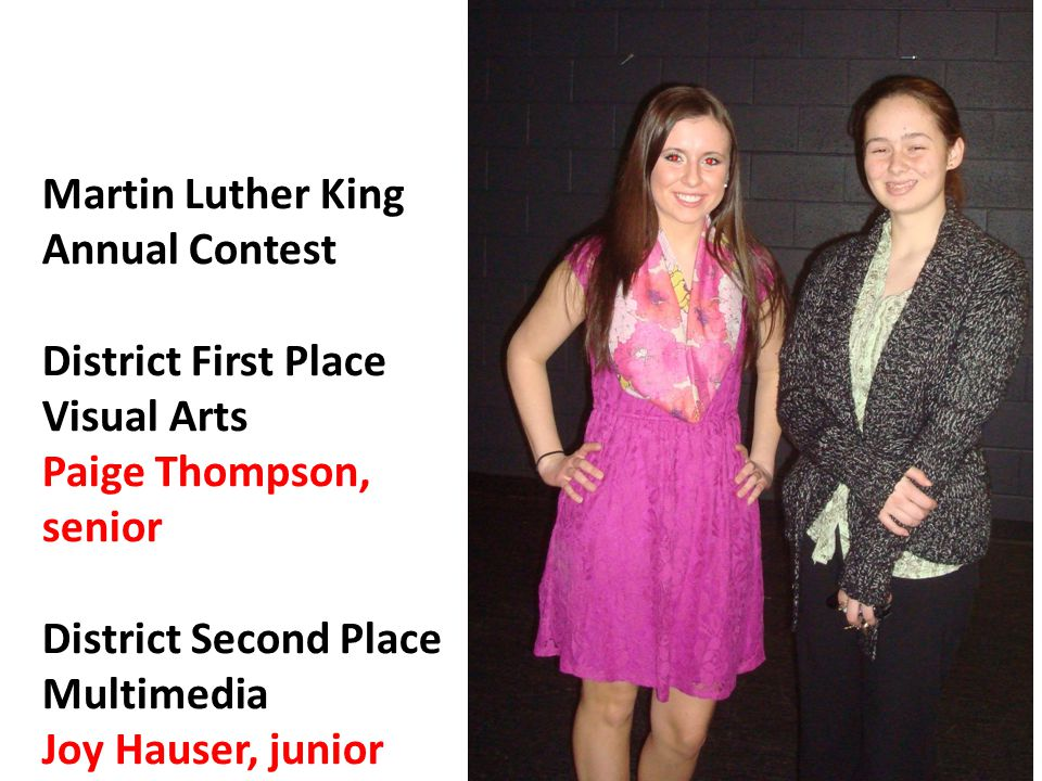 Martin Luther King Annual Contest District First Place Visual Arts Paige Thompson, senior District Second Place Multimedia Joy Hauser, junior