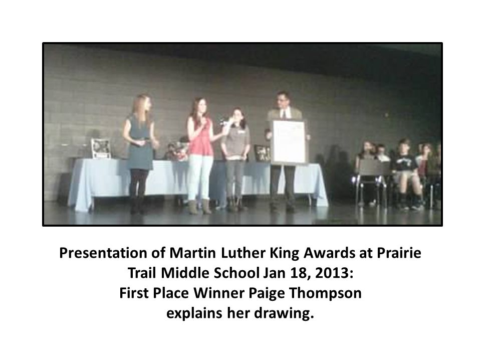 Presentation of Martin Luther King Awards at Prairie Trail Middle School Jan 18, 2013: Joy Hauser, Paige Thompson, Lauren Gawlak, Kennedee Bowes-Estes