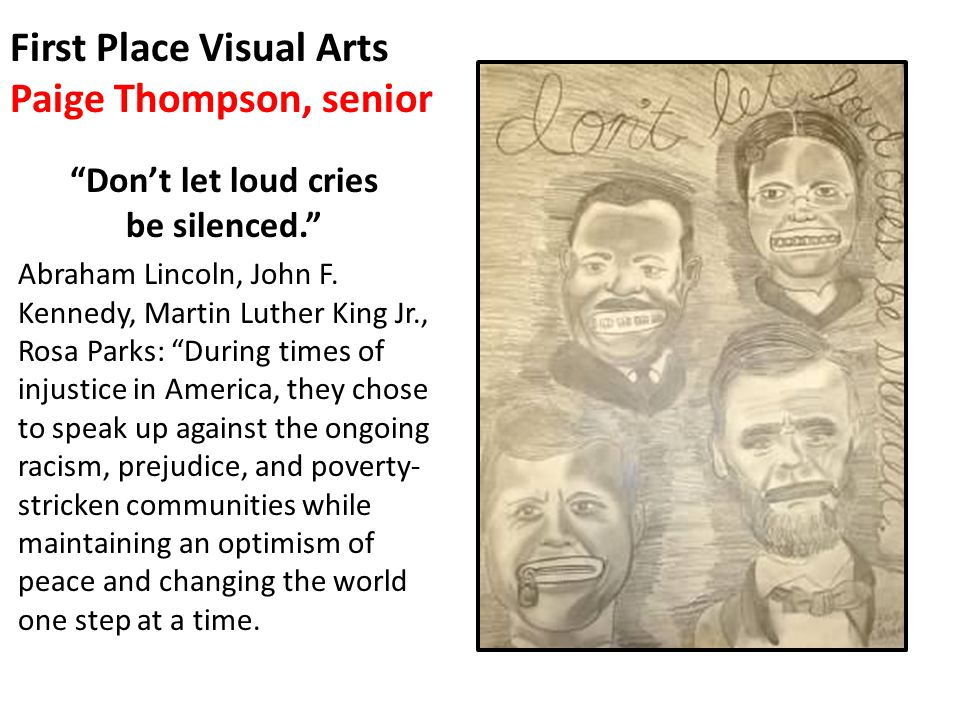First Place Visual Arts Paige Thompson, senior Dont let loud cries be silenced.