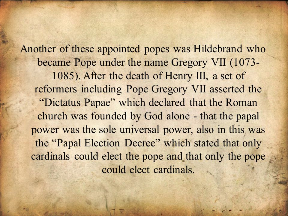 Another of these appointed popes was Hildebrand who became Pope under the name Gregory VII (1073- 1085).