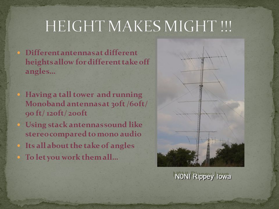 Different antennas at different heights allow for different take off angles… Having a tall tower and running Monoband antennas at 30ft /60ft/ 90 ft/ 120ft/ 200ft Using stack antennas sound like stereo compared to mono audio Its all about the take of angles To let you work them all… N0NI Rippey Iowa